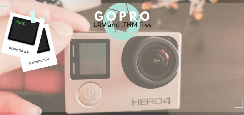 GoPro – .lrv & .thm files